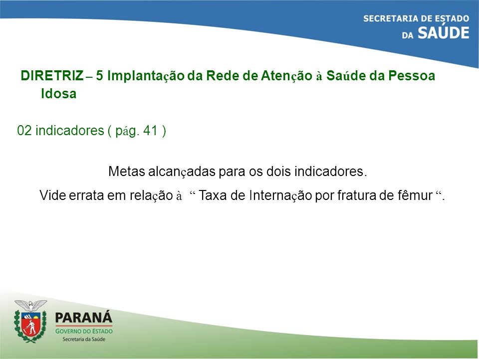 DIRETRIZ – 5 Implanta ç ão da Rede de Aten ç ão à Sa ú de da Pessoa Idosa 02 indicadores ( p á g.