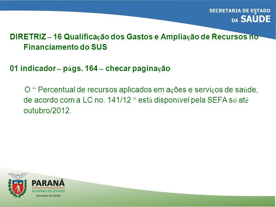 DIRETRIZ – 16 Qualifica ç ão dos Gastos e Amplia ç ão de Recursos no Financiamento do SUS 01 indicador – p á gs.