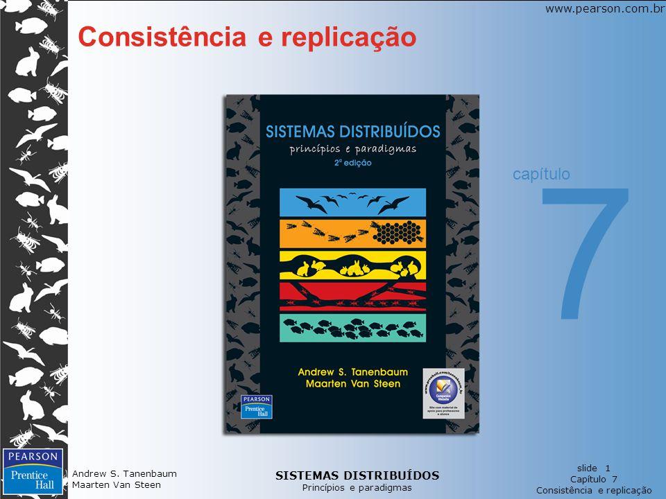 SISTEMAS DISTRIBUÍDOS Princípios e paradigmas slide 1 Capítulo 7 Consistência e replicação www.pearson.com.br Andrew S. Tanenbaum Maarten Van Steen Co
