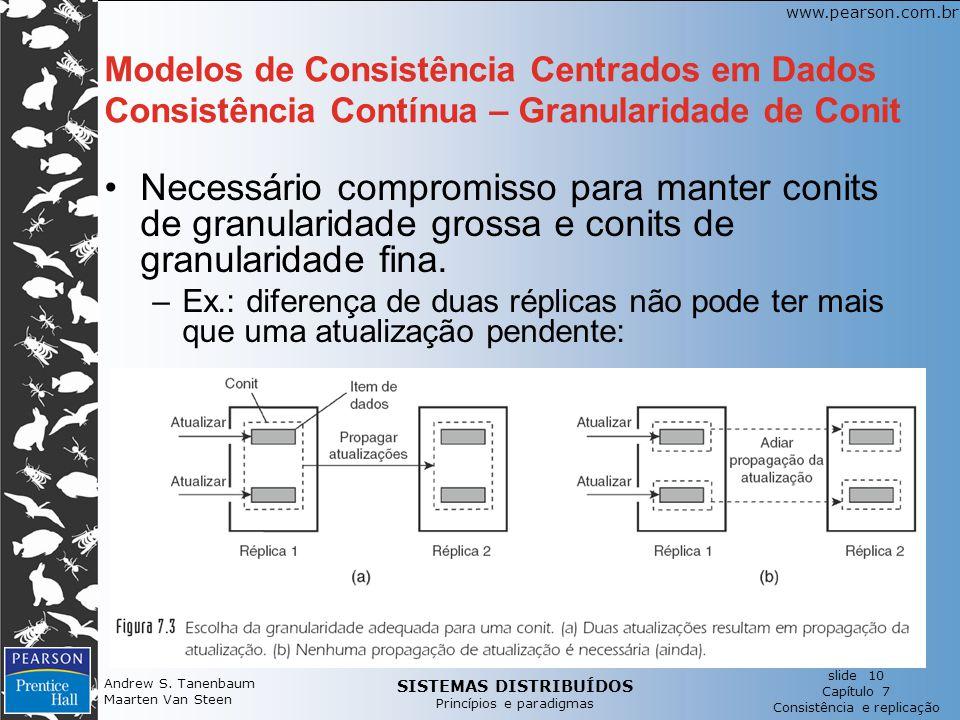 SISTEMAS DISTRIBUÍDOS Princípios e paradigmas slide 10 Capítulo 7 Consistência e replicação www.pearson.com.br Andrew S. Tanenbaum Maarten Van Steen M