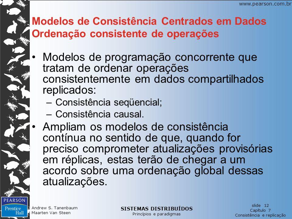 SISTEMAS DISTRIBUÍDOS Princípios e paradigmas slide 12 Capítulo 7 Consistência e replicação www.pearson.com.br Andrew S. Tanenbaum Maarten Van Steen M