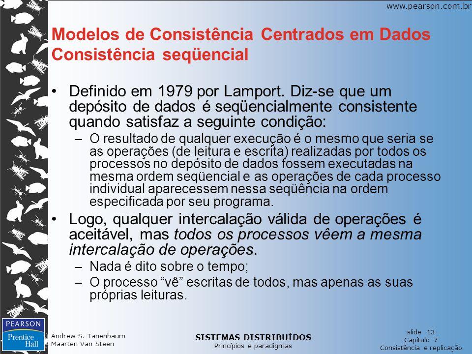 SISTEMAS DISTRIBUÍDOS Princípios e paradigmas slide 13 Capítulo 7 Consistência e replicação www.pearson.com.br Andrew S. Tanenbaum Maarten Van Steen M