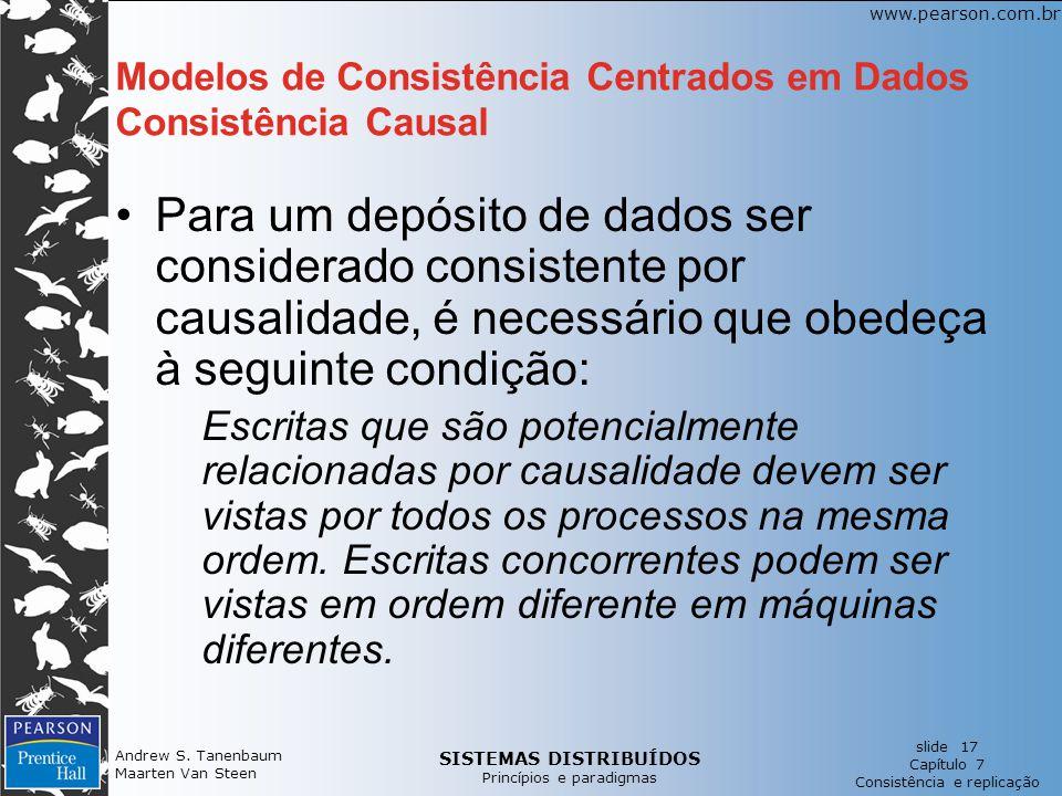 SISTEMAS DISTRIBUÍDOS Princípios e paradigmas slide 17 Capítulo 7 Consistência e replicação www.pearson.com.br Andrew S. Tanenbaum Maarten Van Steen M