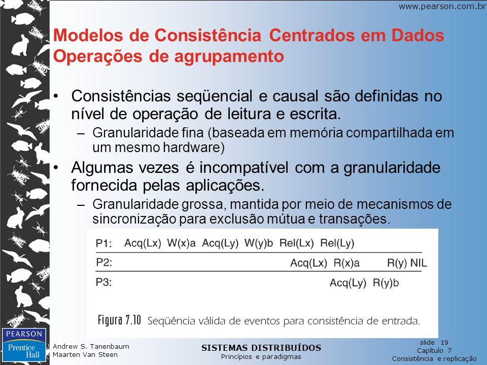 SISTEMAS DISTRIBUÍDOS Princípios e paradigmas slide 19 Capítulo 7 Consistência e replicação www.pearson.com.br Andrew S. Tanenbaum Maarten Van Steen M