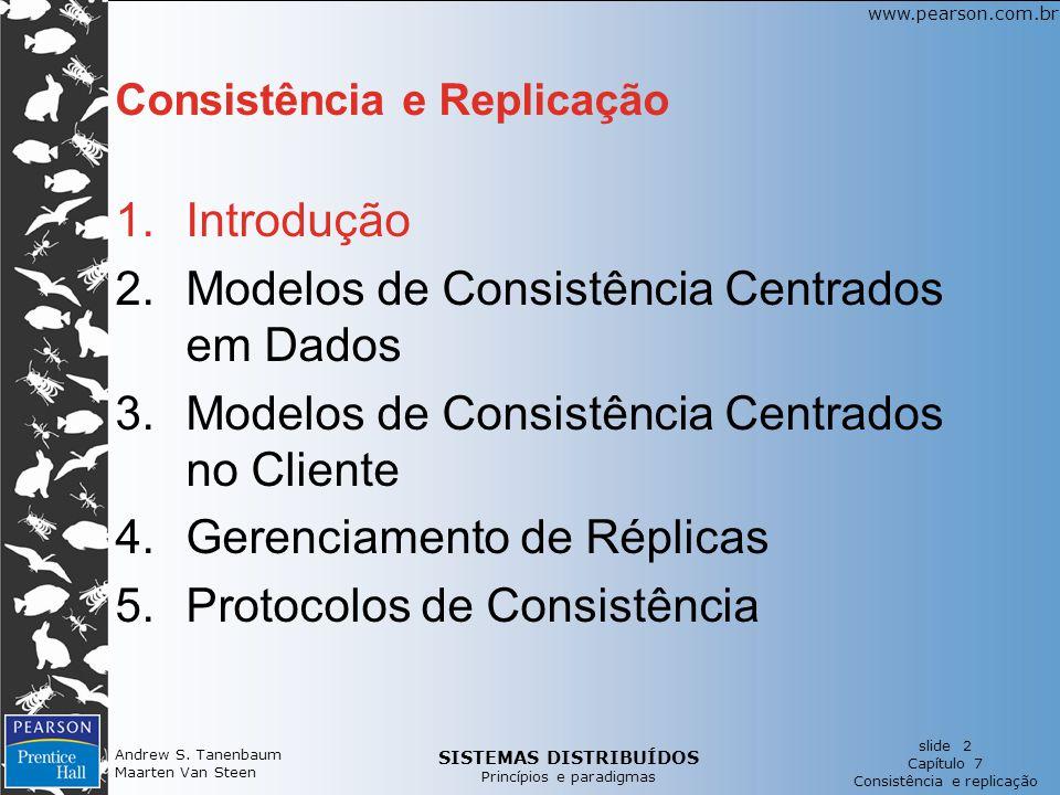 SISTEMAS DISTRIBUÍDOS Princípios e paradigmas slide 2 Capítulo 7 Consistência e replicação www.pearson.com.br Andrew S. Tanenbaum Maarten Van Steen Co