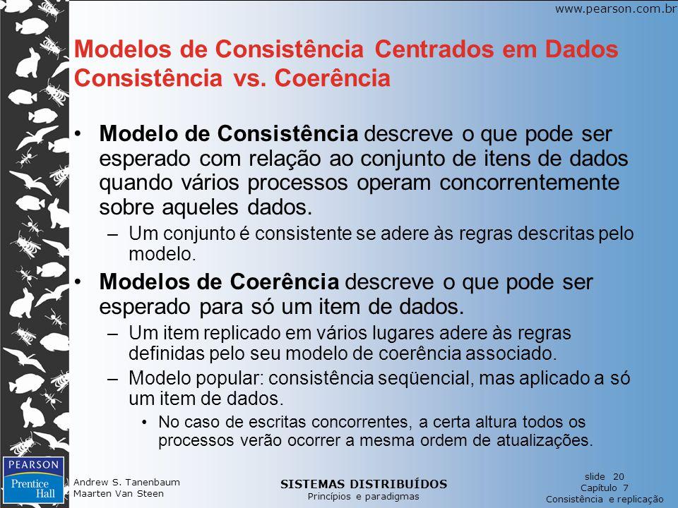 SISTEMAS DISTRIBUÍDOS Princípios e paradigmas slide 20 Capítulo 7 Consistência e replicação www.pearson.com.br Andrew S. Tanenbaum Maarten Van Steen M