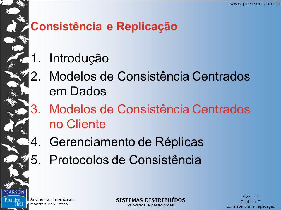 SISTEMAS DISTRIBUÍDOS Princípios e paradigmas slide 21 Capítulo 7 Consistência e replicação www.pearson.com.br Andrew S. Tanenbaum Maarten Van Steen C