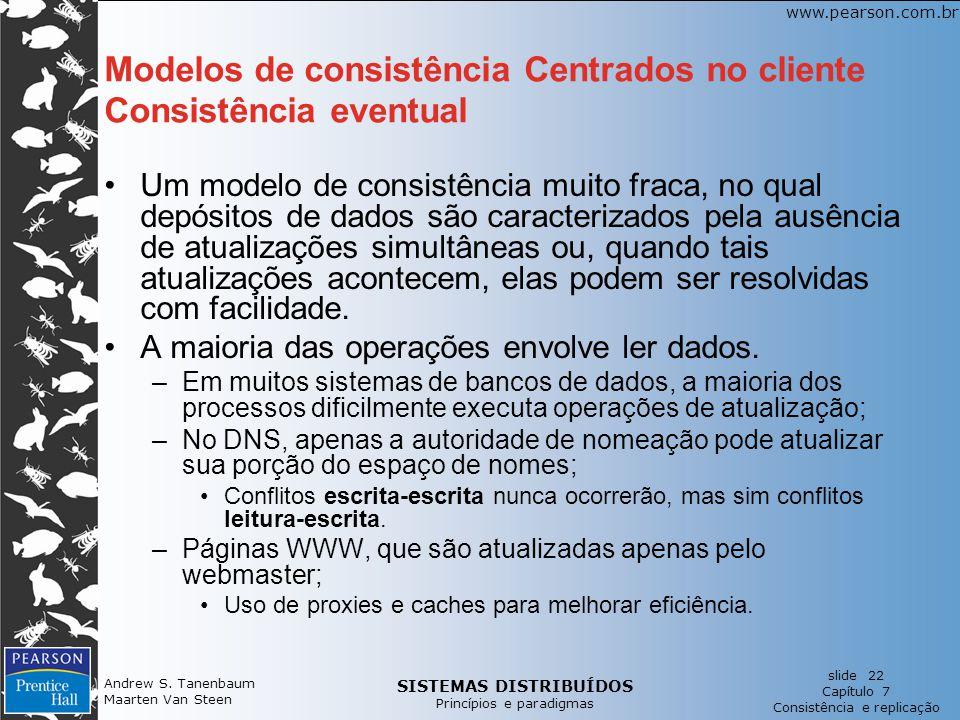 SISTEMAS DISTRIBUÍDOS Princípios e paradigmas slide 22 Capítulo 7 Consistência e replicação www.pearson.com.br Andrew S. Tanenbaum Maarten Van Steen M