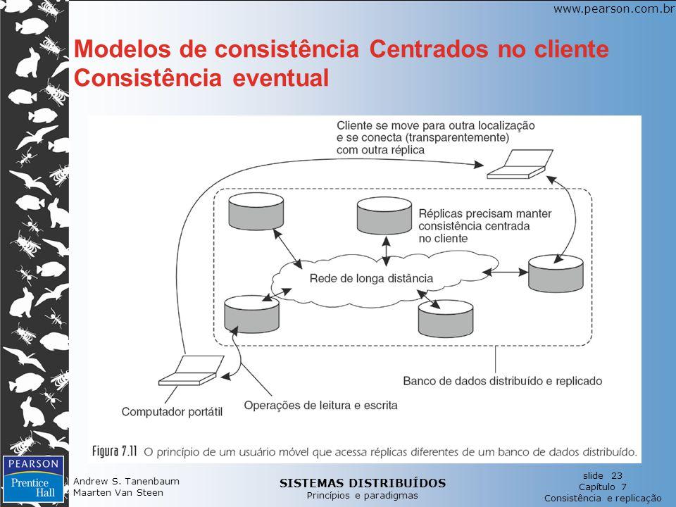 SISTEMAS DISTRIBUÍDOS Princípios e paradigmas slide 23 Capítulo 7 Consistência e replicação www.pearson.com.br Andrew S. Tanenbaum Maarten Van Steen M
