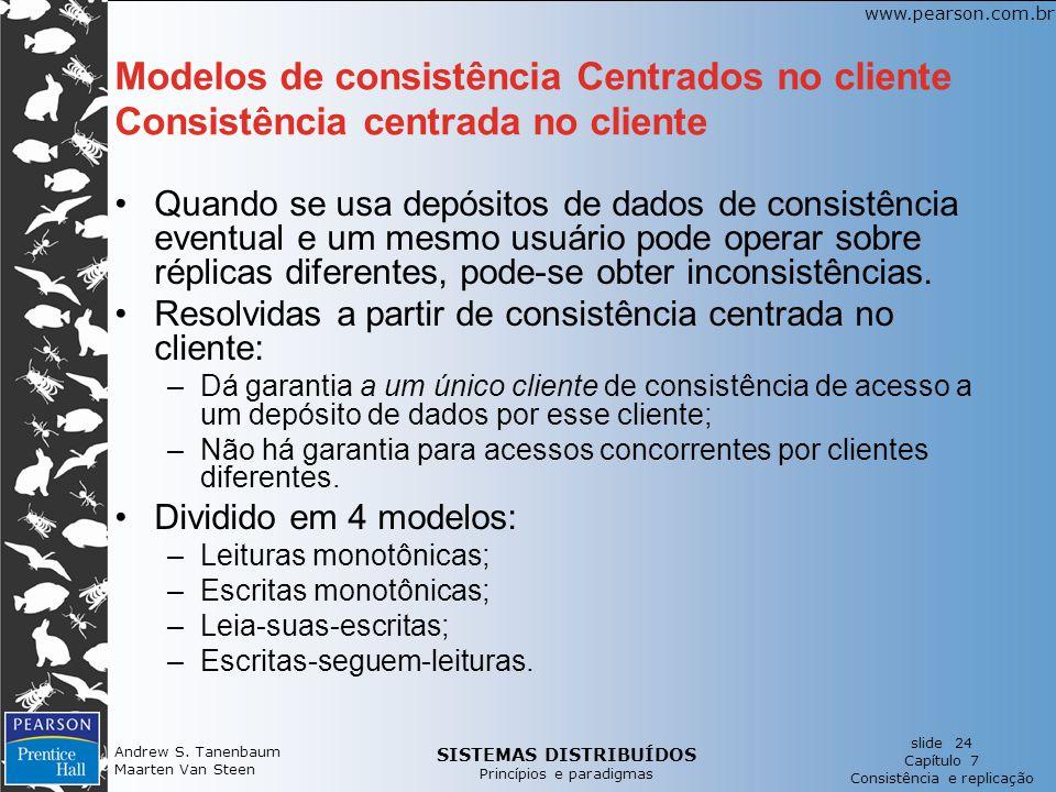 SISTEMAS DISTRIBUÍDOS Princípios e paradigmas slide 24 Capítulo 7 Consistência e replicação www.pearson.com.br Andrew S.