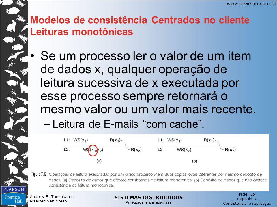 SISTEMAS DISTRIBUÍDOS Princípios e paradigmas slide 25 Capítulo 7 Consistência e replicação www.pearson.com.br Andrew S.