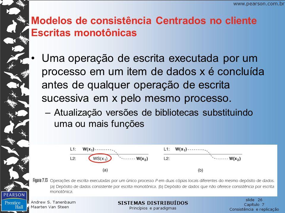 SISTEMAS DISTRIBUÍDOS Princípios e paradigmas slide 26 Capítulo 7 Consistência e replicação www.pearson.com.br Andrew S.