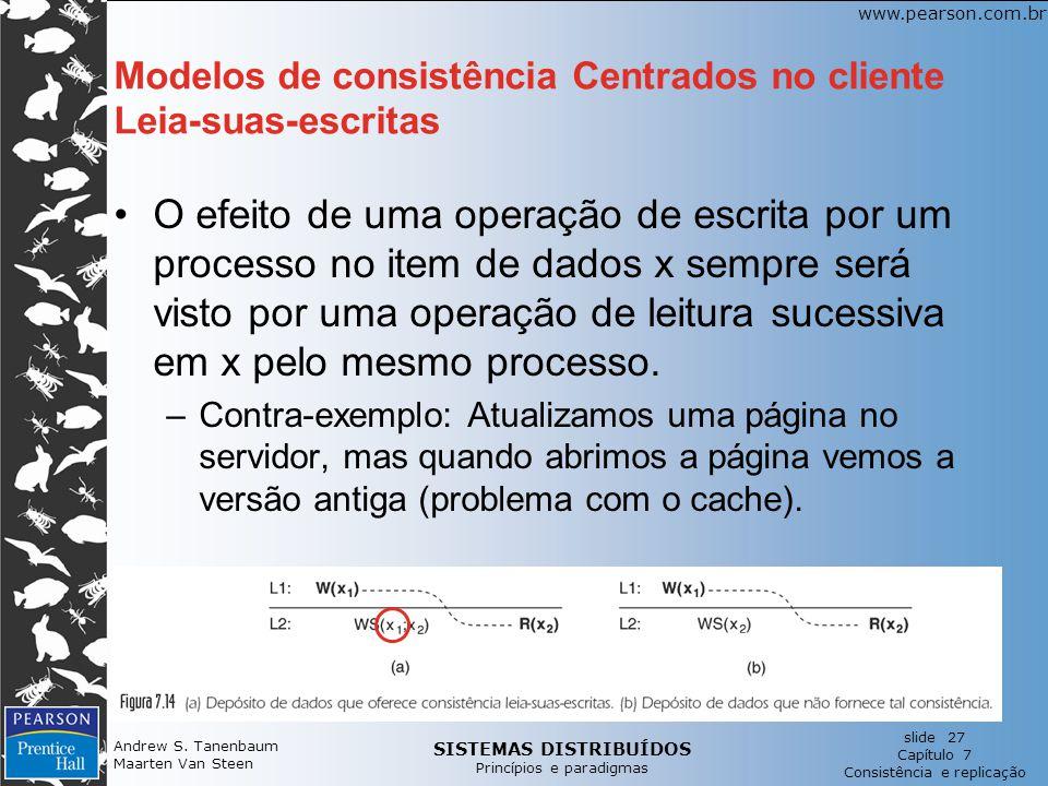 SISTEMAS DISTRIBUÍDOS Princípios e paradigmas slide 27 Capítulo 7 Consistência e replicação www.pearson.com.br Andrew S. Tanenbaum Maarten Van Steen M