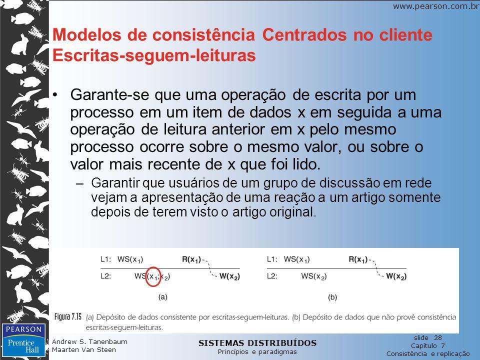 SISTEMAS DISTRIBUÍDOS Princípios e paradigmas slide 28 Capítulo 7 Consistência e replicação www.pearson.com.br Andrew S.