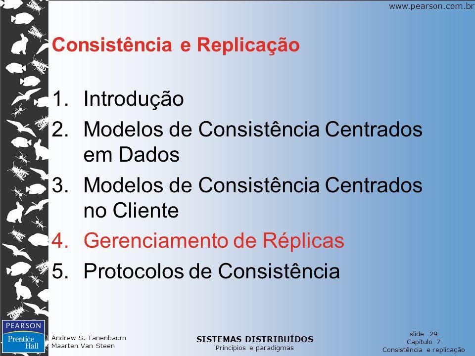 SISTEMAS DISTRIBUÍDOS Princípios e paradigmas slide 29 Capítulo 7 Consistência e replicação www.pearson.com.br Andrew S.