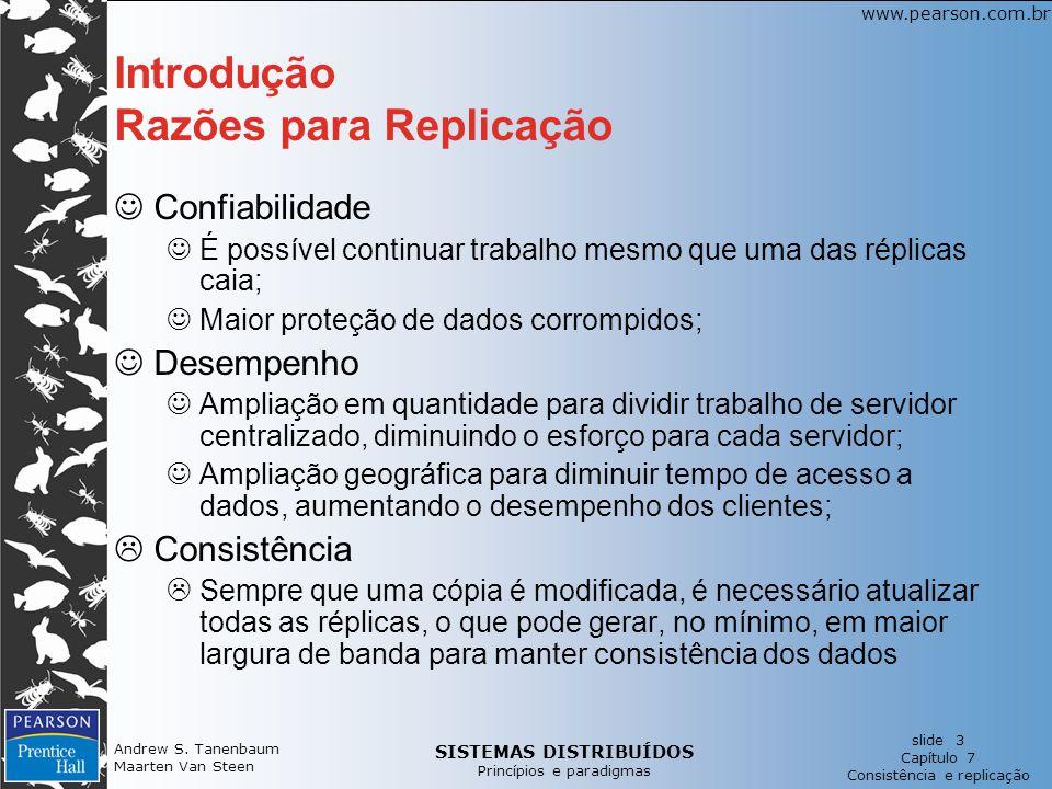 SISTEMAS DISTRIBUÍDOS Princípios e paradigmas slide 3 Capítulo 7 Consistência e replicação www.pearson.com.br Andrew S. Tanenbaum Maarten Van Steen In