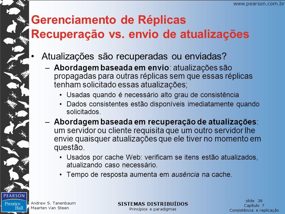 SISTEMAS DISTRIBUÍDOS Princípios e paradigmas slide 38 Capítulo 7 Consistência e replicação www.pearson.com.br Andrew S. Tanenbaum Maarten Van Steen G