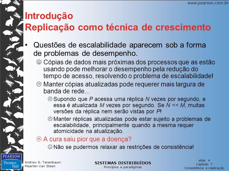 SISTEMAS DISTRIBUÍDOS Princípios e paradigmas slide 4 Capítulo 7 Consistência e replicação www.pearson.com.br Andrew S.