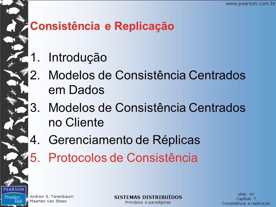 SISTEMAS DISTRIBUÍDOS Princípios e paradigmas slide 41 Capítulo 7 Consistência e replicação www.pearson.com.br Andrew S. Tanenbaum Maarten Van Steen C