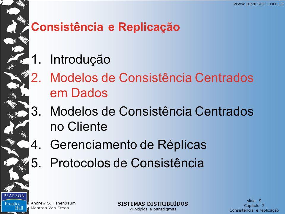 SISTEMAS DISTRIBUÍDOS Princípios e paradigmas slide 5 Capítulo 7 Consistência e replicação www.pearson.com.br Andrew S.