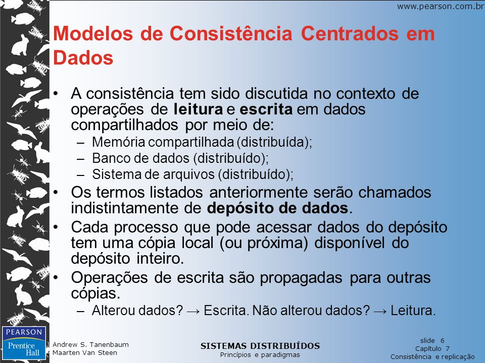 SISTEMAS DISTRIBUÍDOS Princípios e paradigmas slide 6 Capítulo 7 Consistência e replicação www.pearson.com.br Andrew S. Tanenbaum Maarten Van Steen Mo