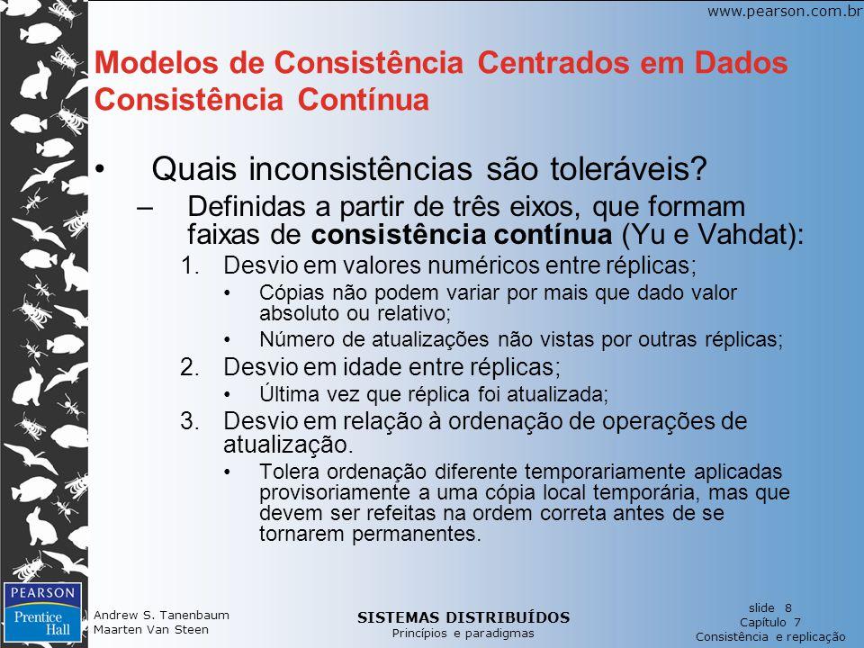 SISTEMAS DISTRIBUÍDOS Princípios e paradigmas slide 8 Capítulo 7 Consistência e replicação www.pearson.com.br Andrew S. Tanenbaum Maarten Van Steen Mo