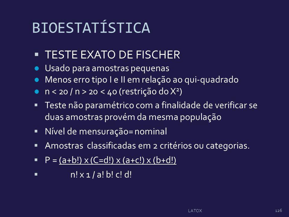 BIOESTATÍSTICA TESTE EXATO DE FISCHER Usado para amostras pequenas Menos erro tipo I e II em relação ao qui-quadrado n 20 < 40 (restrição do X 2 ) Tes