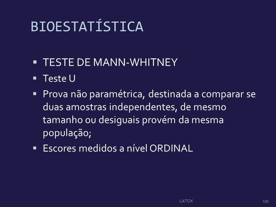 BIOESTATÍSTICA TESTE DE MANN-WHITNEY Teste U Prova não paramétrica, destinada a comparar se duas amostras independentes, de mesmo tamanho ou desiguais