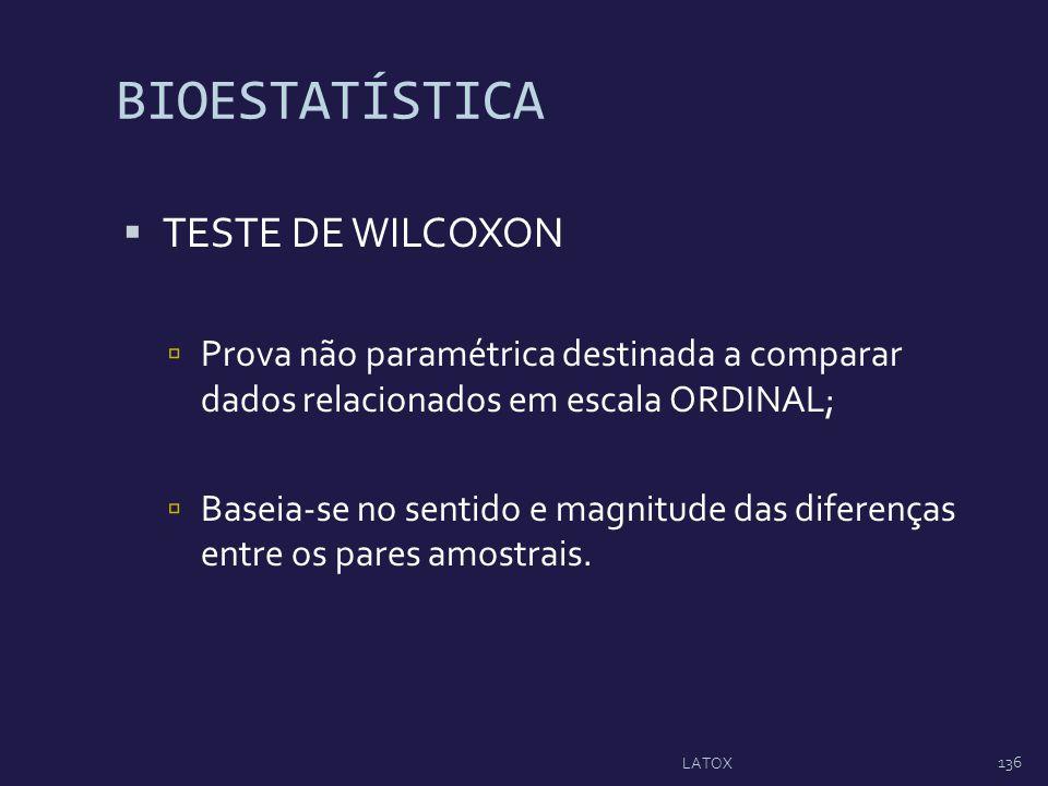 BIOESTATÍSTICA TESTE DE WILCOXON Prova não paramétrica destinada a comparar dados relacionados em escala ORDINAL; Baseia-se no sentido e magnitude das