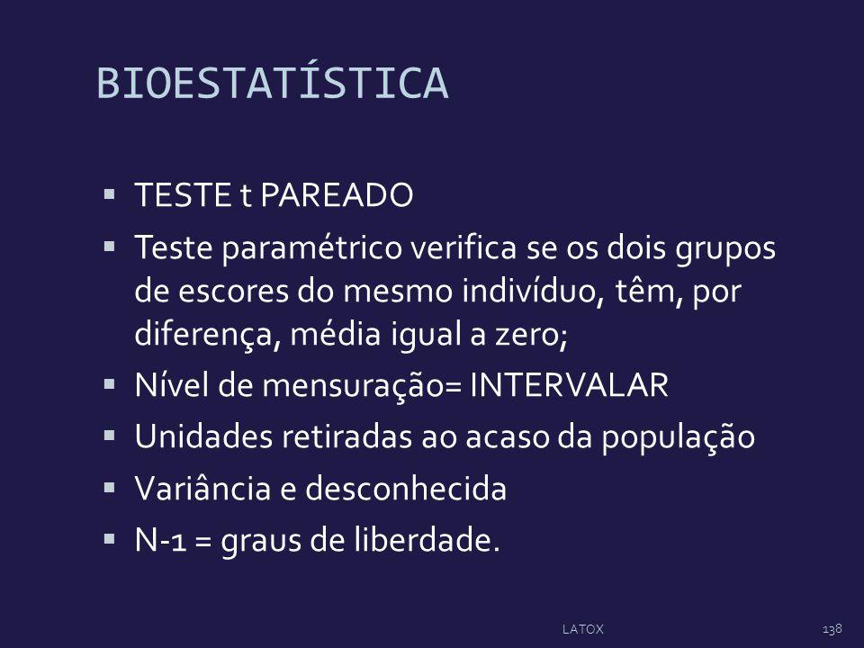 BIOESTATÍSTICA TESTE t PAREADO Teste paramétrico verifica se os dois grupos de escores do mesmo indivíduo, têm, por diferença, média igual a zero; Nív