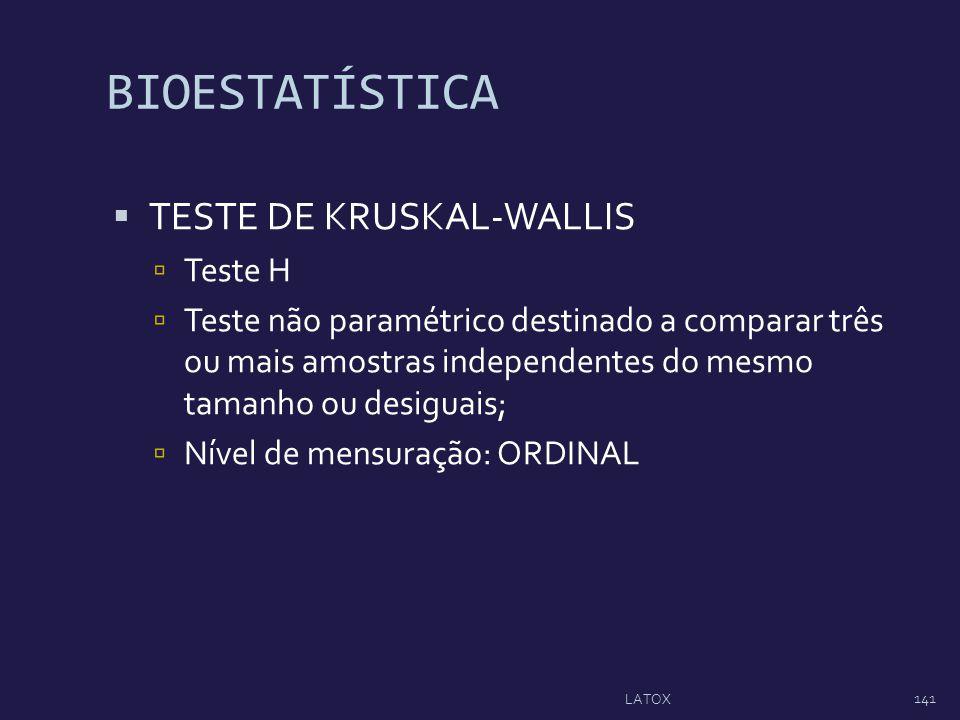 BIOESTATÍSTICA TESTE DE KRUSKAL-WALLIS Teste H Teste não paramétrico destinado a comparar três ou mais amostras independentes do mesmo tamanho ou desi