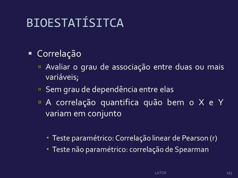 BIOESTATÍSITCA Correlação Avaliar o grau de associação entre duas ou mais variáveis; Sem grau de dependência entre elas A correlação quantifica quão b