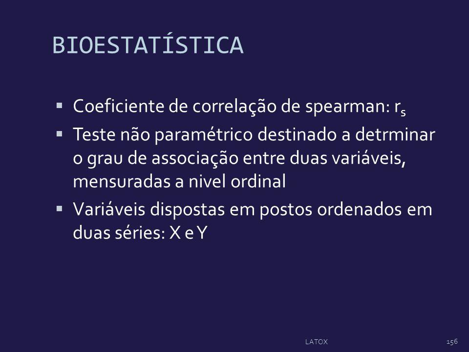 BIOESTATÍSTICA Coeficiente de correlação de spearman: r s Teste não paramétrico destinado a detrminar o grau de associação entre duas variáveis, mensu