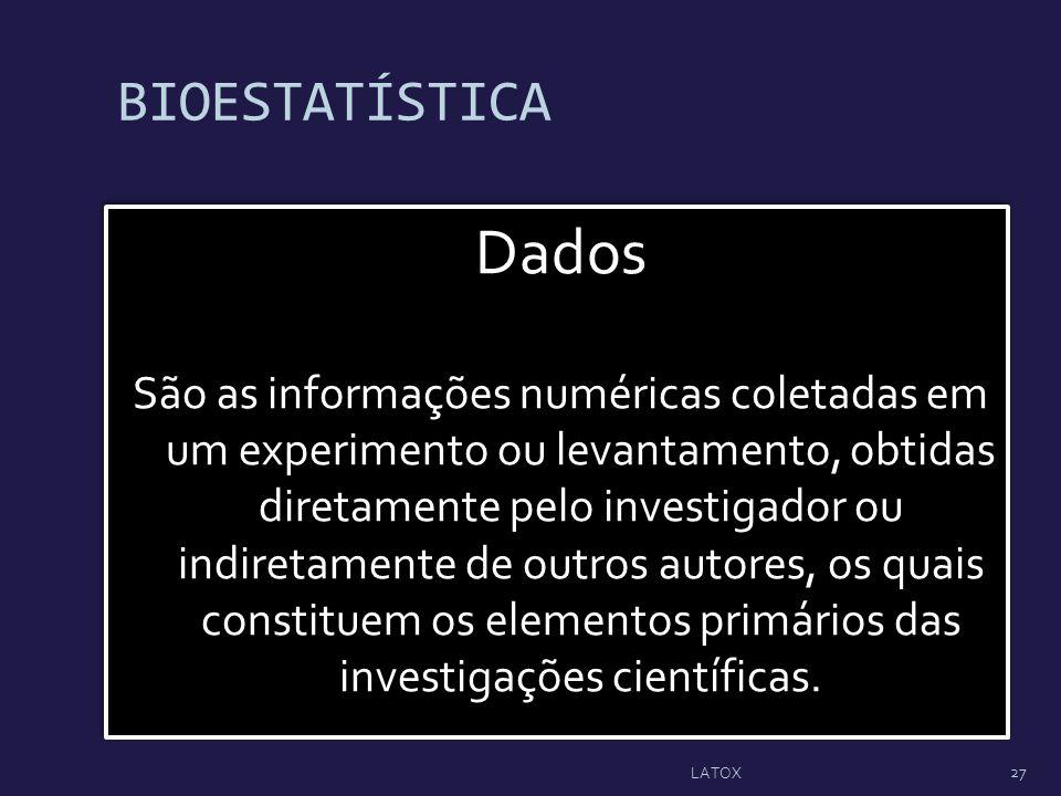BIOESTATÍSTICA Dados São as informações numéricas coletadas em um experimento ou levantamento, obtidas diretamente pelo investigador ou indiretamente