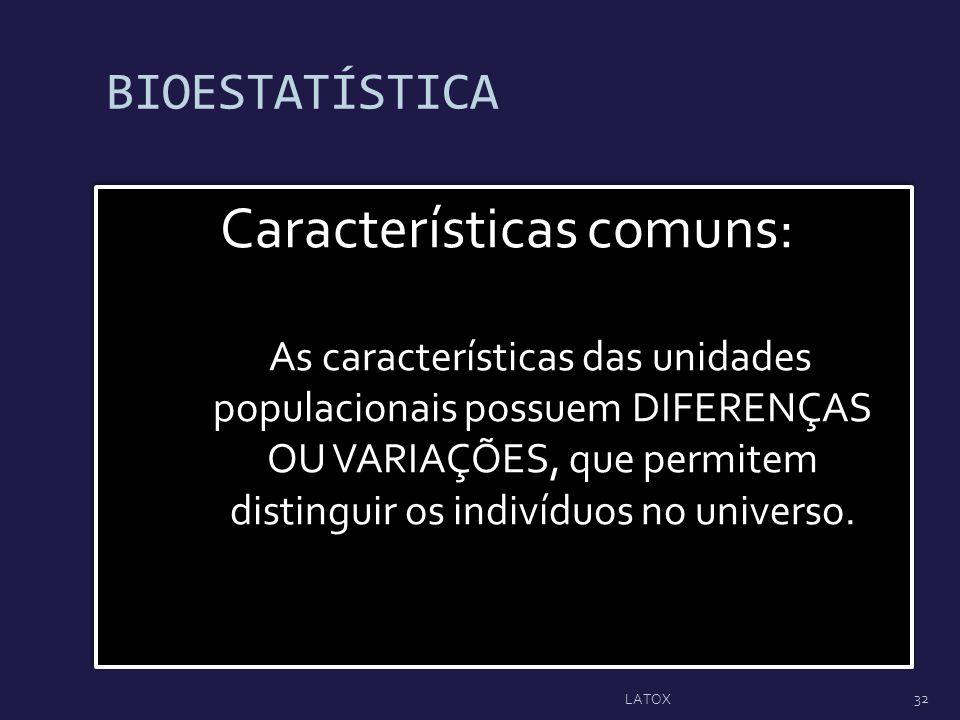 BIOESTATÍSTICA Características comuns: As características das unidades populacionais possuem DIFERENÇAS OU VARIAÇÕES, que permitem distinguir os indiv