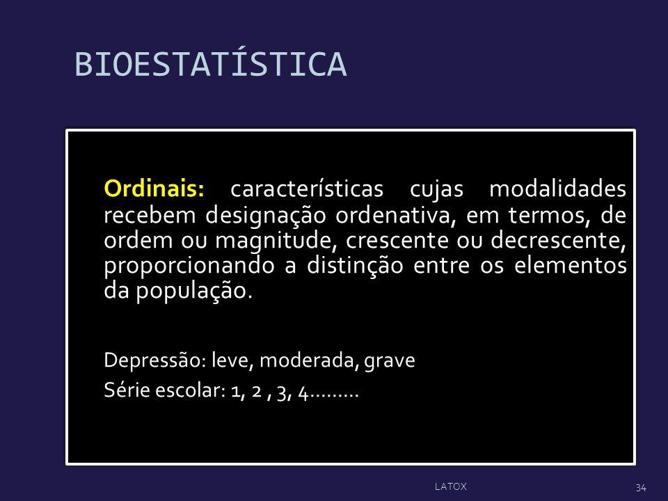BIOESTATÍSTICA Ordinais: características cujas modalidades recebem designação ordenativa, em termos, de ordem ou magnitude, crescente ou decrescente,