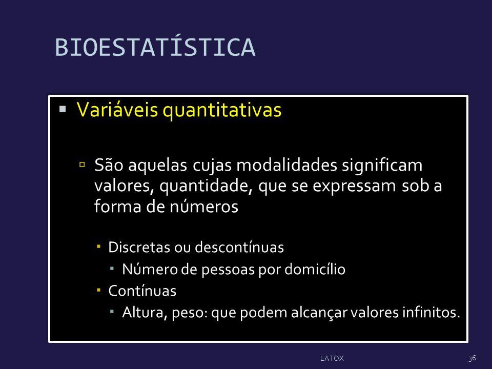 BIOESTATÍSTICA Variáveis quantitativas São aquelas cujas modalidades significam valores, quantidade, que se expressam sob a forma de números Discretas