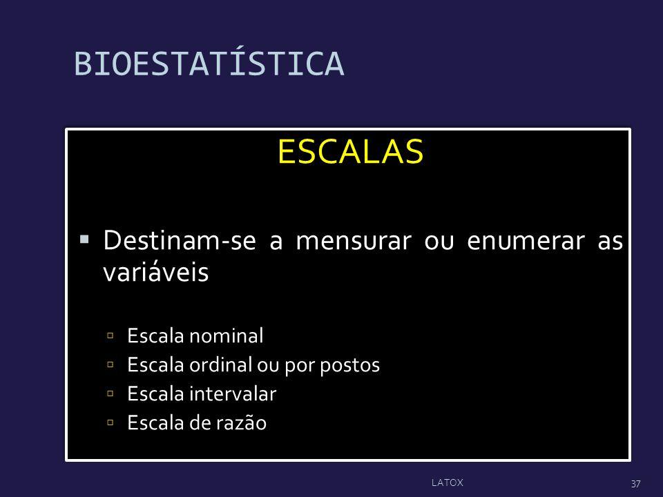 BIOESTATÍSTICA ESCALAS Destinam-se a mensurar ou enumerar as variáveis Escala nominal Escala ordinal ou por postos Escala intervalar Escala de razão E