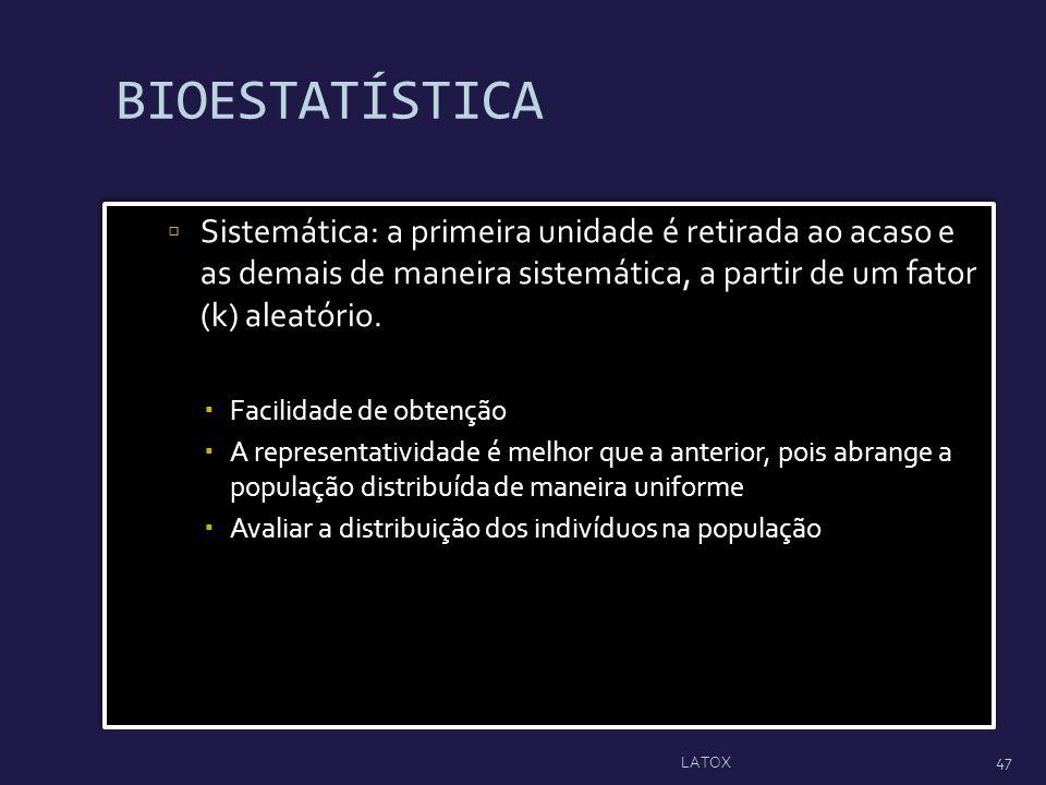 BIOESTATÍSTICA Sistemática: a primeira unidade é retirada ao acaso e as demais de maneira sistemática, a partir de um fator (k) aleatório. Facilidade