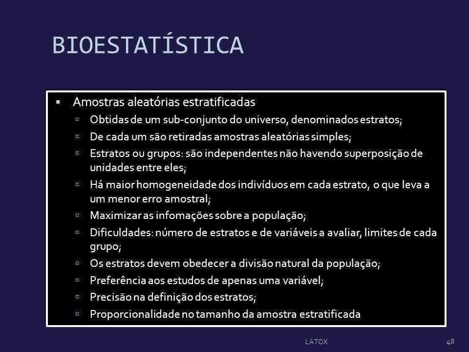 BIOESTATÍSTICA Amostras aleatórias estratificadas Obtidas de um sub-conjunto do universo, denominados estratos; De cada um são retiradas amostras alea