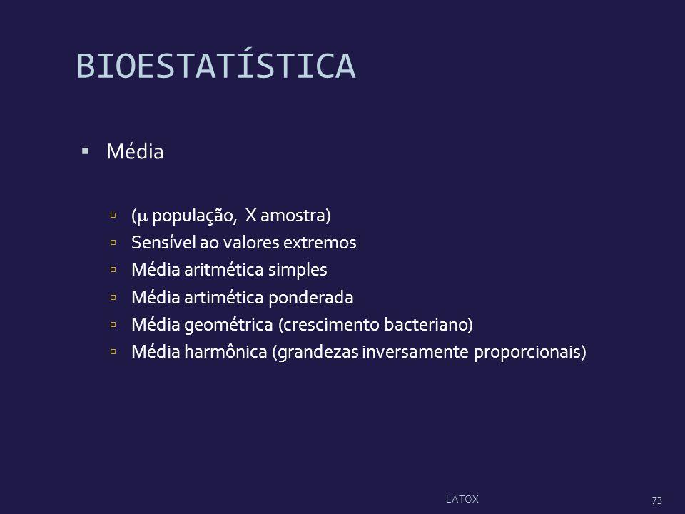 BIOESTATÍSTICA Média ( população, X amostra) Sensível ao valores extremos Média aritmética simples Média artimética ponderada Média geométrica (cresci