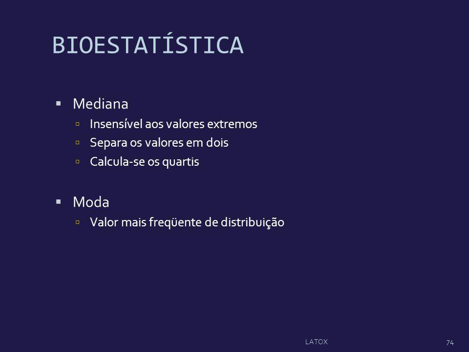BIOESTATÍSTICA Mediana Insensível aos valores extremos Separa os valores em dois Calcula-se os quartis Moda Valor mais freqüente de distribuição 74 LA