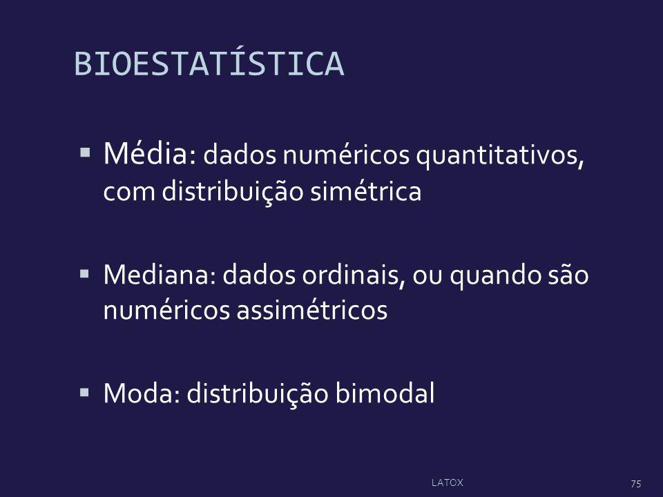 BIOESTATÍSTICA Média: dados numéricos quantitativos, com distribuição simétrica Mediana: dados ordinais, ou quando são numéricos assimétricos Moda: di