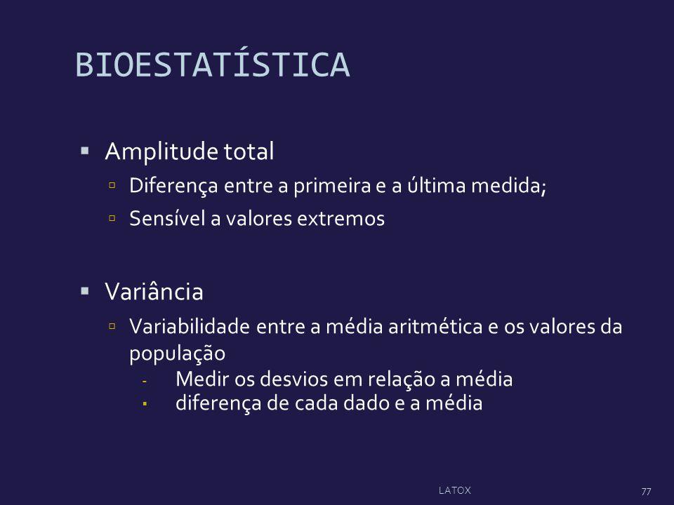 BIOESTATÍSTICA Amplitude total Diferença entre a primeira e a última medida; Sensível a valores extremos Variância Variabilidade entre a média aritmét