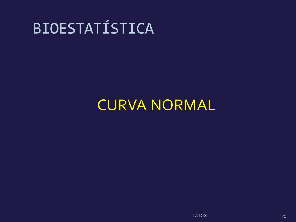 BIOESTATÍSTICA CURVA NORMAL 79 LATOX
