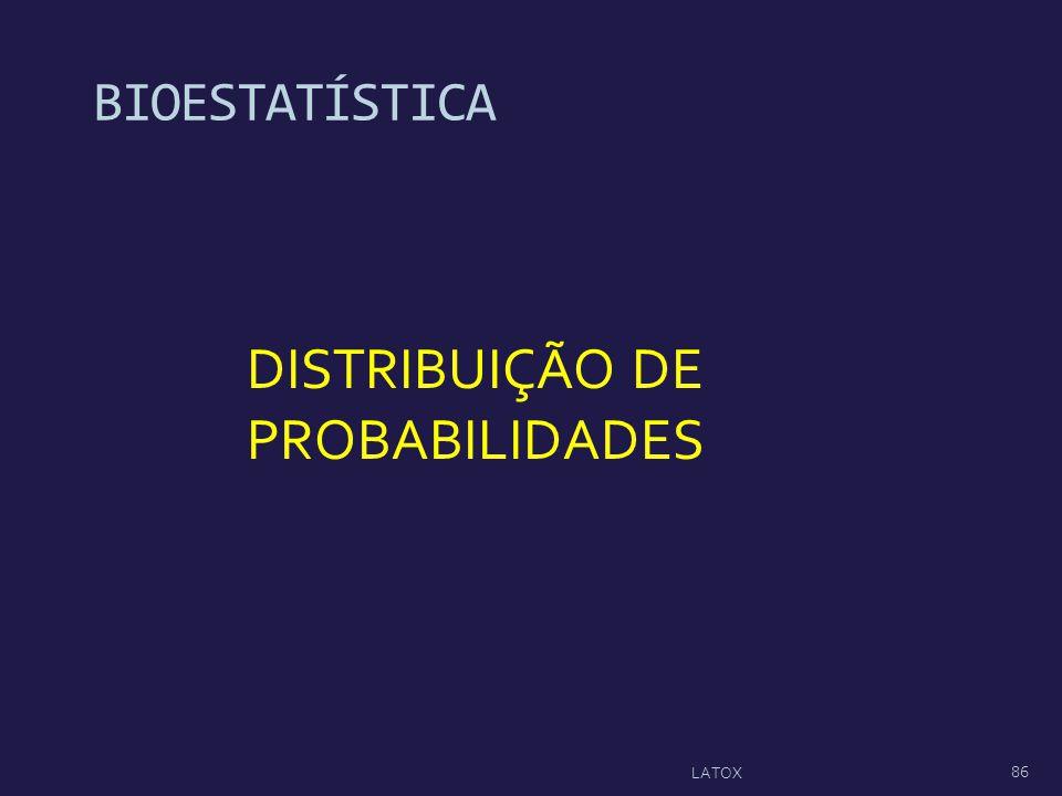 DISTRIBUIÇÃO DE PROBABILIDADES BIOESTATÍSTICA 86 LATOX