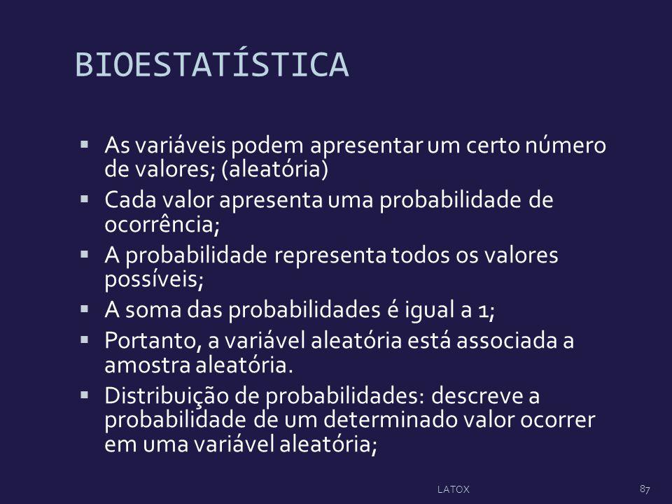 BIOESTATÍSTICA As variáveis podem apresentar um certo número de valores; (aleatória) Cada valor apresenta uma probabilidade de ocorrência; A probabili