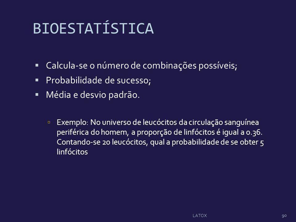 BIOESTATÍSTICA Calcula-se o número de combinações possíveis; Probabilidade de sucesso; Média e desvio padrão. Exemplo: No universo de leucócitos da ci
