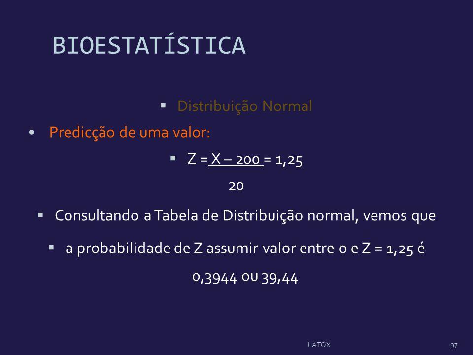BIOESTATÍSTICA Distribuição Normal Predicção de uma valor: Z = X – 200 = 1,25 20 Consultando a Tabela de Distribuição normal, vemos que a probabilidad