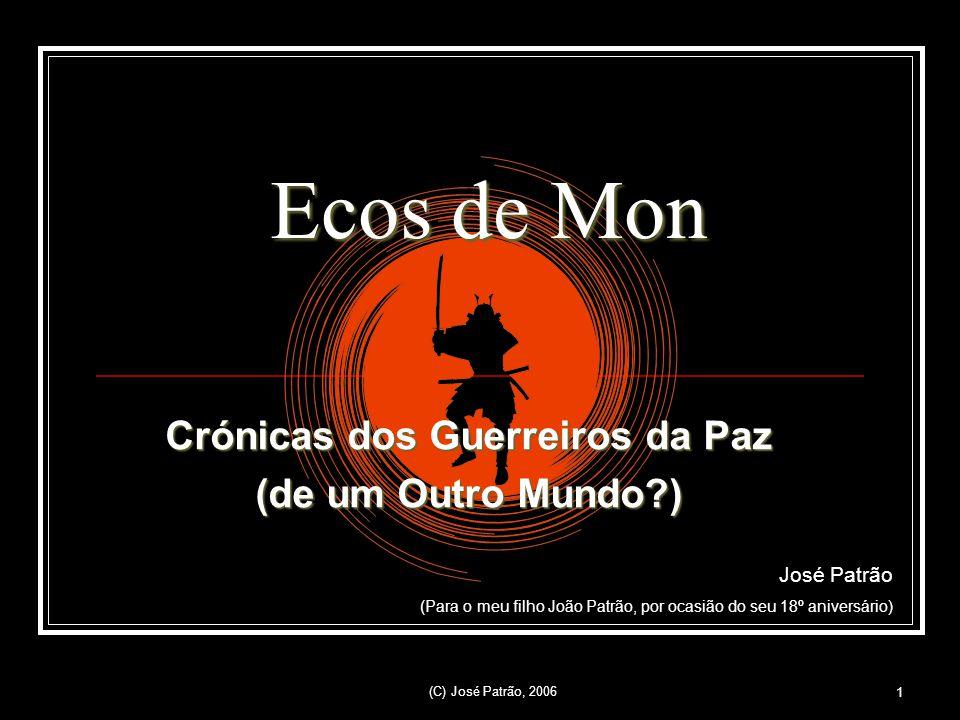 (C) José Patrão, 2006 1 Crónicas dos Guerreiros da Paz (de um Outro Mundo?) José Patrão (Para o meu filho João Patrão, por ocasião do seu 18º aniversário) Ecos de Mon
